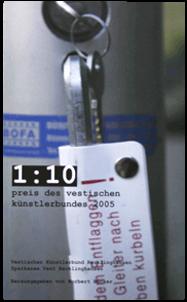 """""""1:10 Preis des Vestischen Künstlerbundes 2005""""/2005/Hrsg.:Norbert Bücker im Auftrag VKB Recklinghausen und Sparkasse Vest Recklinghausen/Texte:Kerstin Weber, Norbert Bücker/ ISBN 3-929040-92-1"""