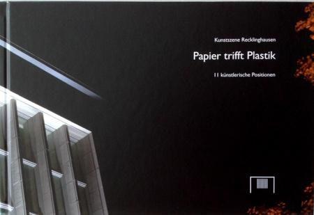 """""""Papier trifft Plastik"""", 2013, H: Ferdindd Ullrich und Hans Jörgen Schwalm, Kunsthalle Recklinghausen, Text: Hans Jörgen Schwalm, Druck: Druck Verlag Kettler GmbH Bönen ISBN 978-3-939753-44-5"""