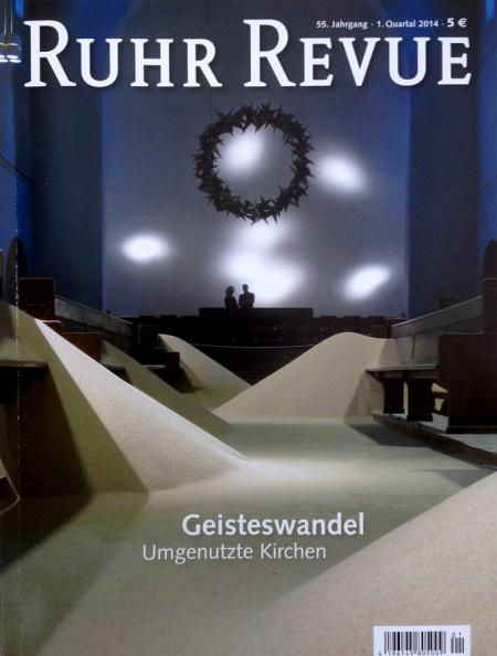 """""""Ruhr Revue"""" 1/ 2014, Artikel: """" Geistwandel Umgenutzte Kirchen"""" Text: Martina Biderbeck, H: Dr. Dagmar Gasdorf, Verlag: Essenser Revue Verlagsgeselschaft mbH"""