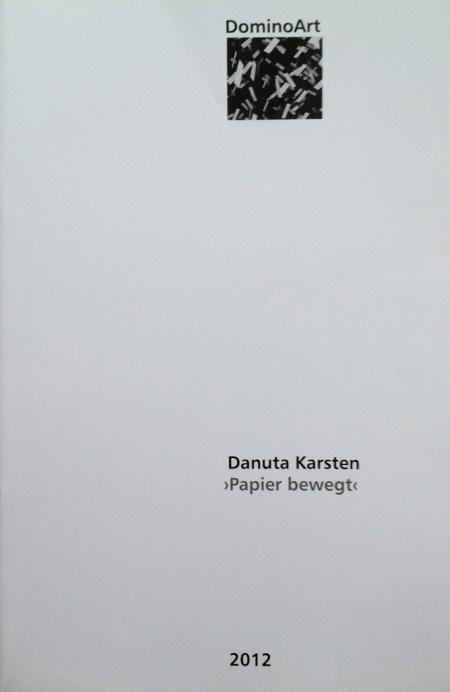 """""""Danuta Karsten Papier bewegt"""", 2012, H: Domino Stiftung, Domino GmbH Architekten, Ingenieure, Designer, Texte: Wolfgang Riehle, Prof. Dr. Ferdindnd Ullrich"""